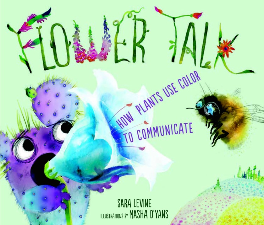 The image is the cover of the book Flower Talk- How Plants Use Color to Communicate by Sara Levine. The cover is a watercolor image on a green background of a cactus using a flower as a megaphone. There is a bumblebee with the reflection of the flower in its eyes on the receiving end of the megaphone.